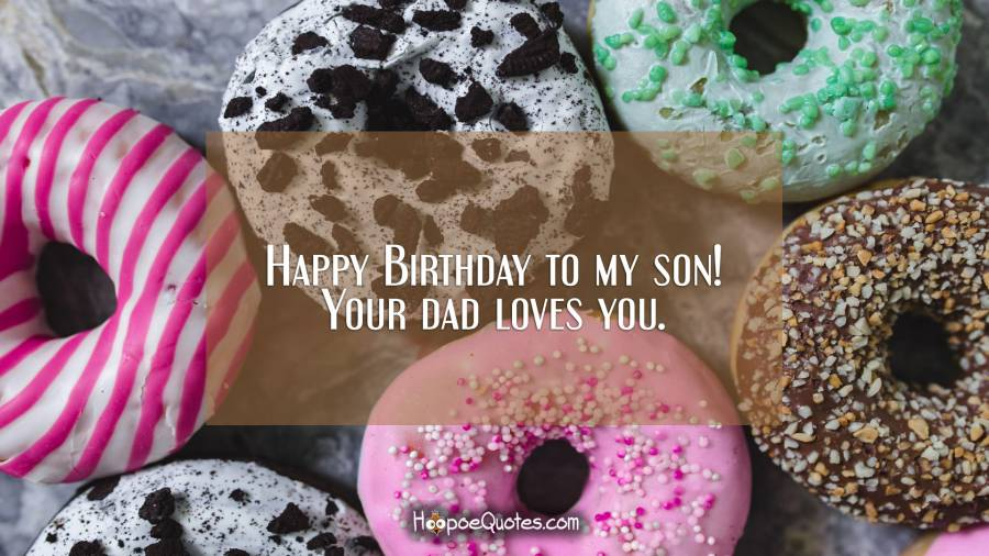 Happy Birthday to my son! Your dad loves you. Birthday Quotes
