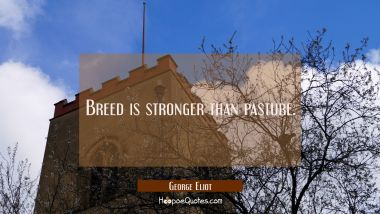 Breed is stronger than pasture.