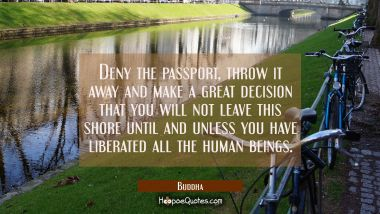 Deny the passport throw it away and make a great decision that you will not leave this shore until