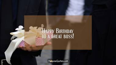 Happy Birthday to a great boss! Quotes