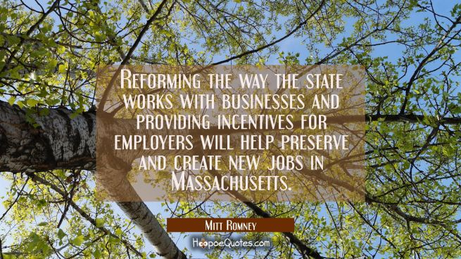 Reforming the way the state works with businesses and providing incentives for employers will help
