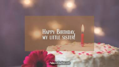 Happy Birthday, my little sister! Quotes