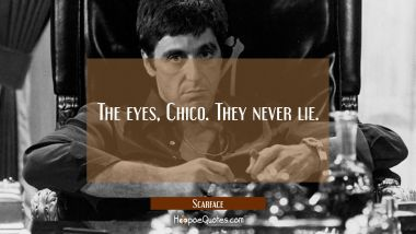 The eyes, Chico. They never lie. Quotes