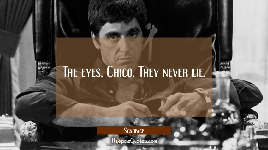 The eyes, Chico. They never lie. Movie Quotes Quotes