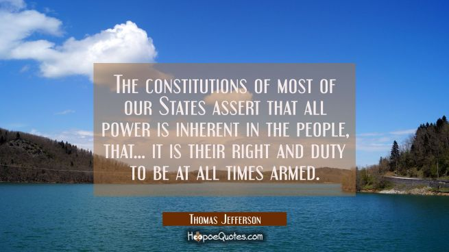 The constitutions of most of our States assert that all power is inherent in the people, that... it