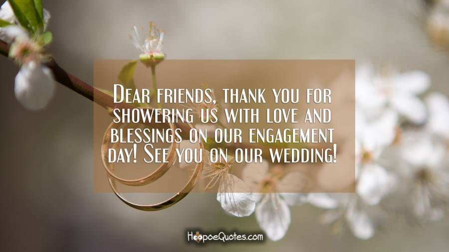 Dear friends, thank you for showering us with love and blessings on our engagement day! See you on our wedding! Engagement Quotes