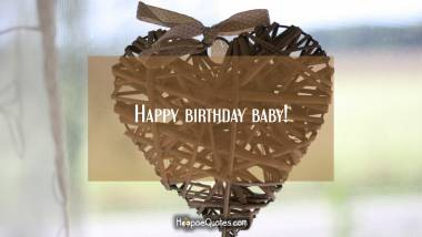 Happy birthday baby! Quotes