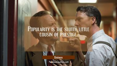 Popularity is the slutty little cousin of prestige. Quotes