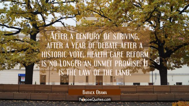 After a century of striving after a year of debate after a historic vote health care reform is no l