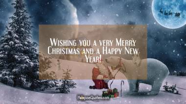 Wishing you a very Merry Christmas and a Happy New Year! Christmas Quotes