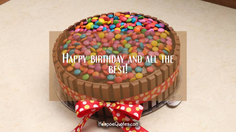 Happy birthday and all the best! Birthday Quotes