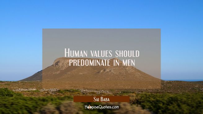Human values should predominate in men