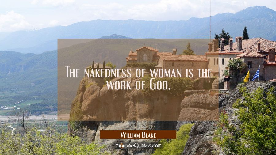 The nakedness of woman is the work of God. William Blake Quotes