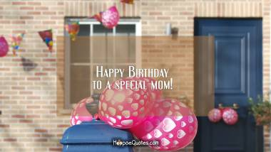 Happy Birthday to a special mom! Quotes