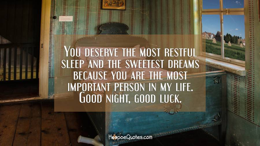 you deserve the most restful sleep and the sweetest dreams because you are the most important