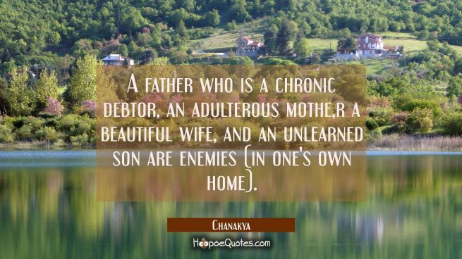 A father who is a chronic debtor an adulterous mother a beautiful wife and an unlearned son are ene