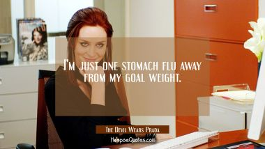 I'm just one stomach flu away from my goal weight. Quotes