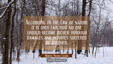 According to the law of nature it is only fair that no one should become richer through damages and