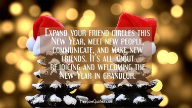 Expand your friend circles this New Year, meet new people, communicate, and make new friends. It's all about rejoicing and welcoming the New Year in grandeur.