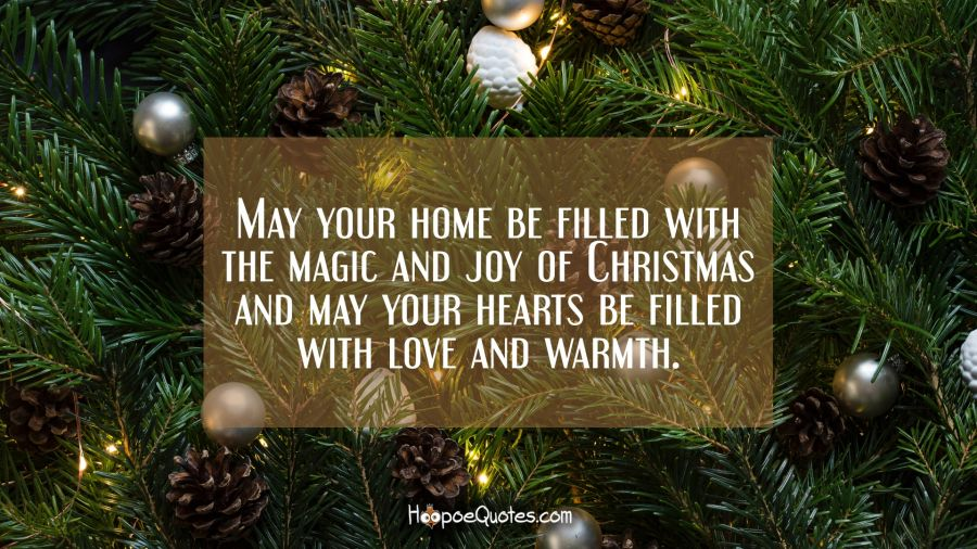 may your home be filled with the magic and joy of christmas and may your hearts