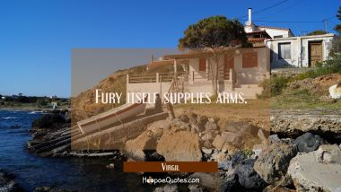 Fury itself supplies arms.