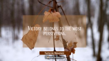 Victory belongs to the most persevering.
