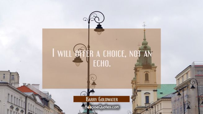 I will offer a choice not an echo.