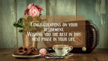 Congratulations on your retirement. Wishing you the best in this next phase of your life. Retirement Quotes