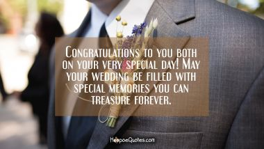 Congratulations to you both on your very special day! May your wedding be filled with special memories you can treasure forever. Wedding Quotes