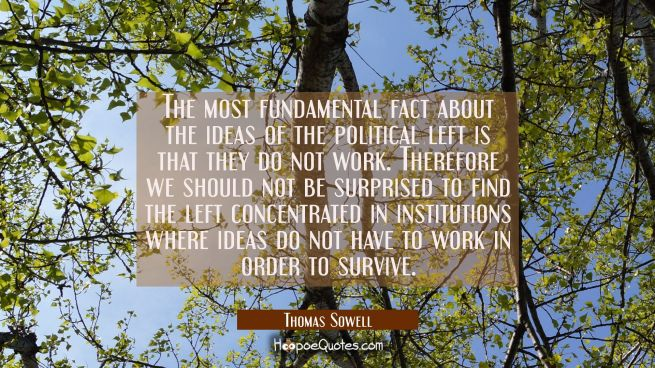 The most fundamental fact about the ideas of the political left is that they do not work. Therefore