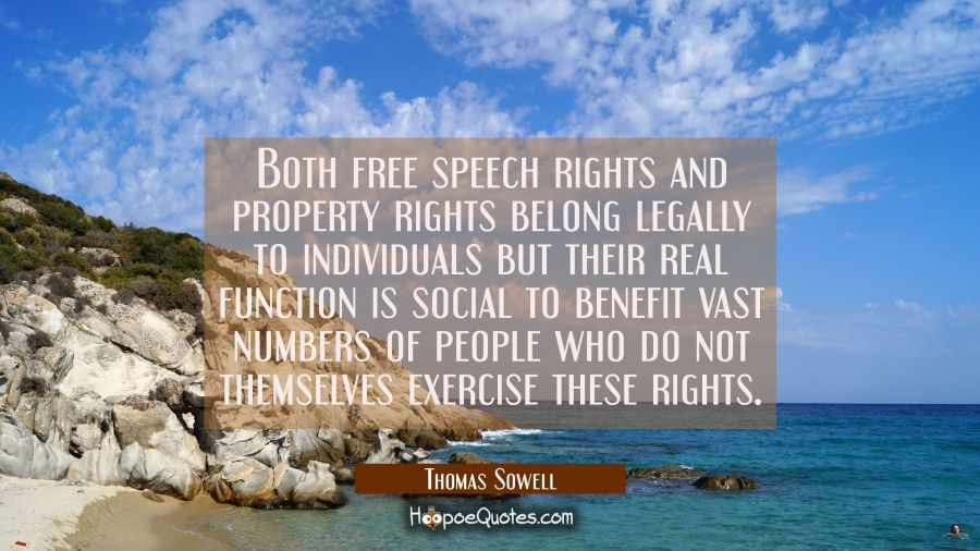 Both free speech rights and property rights belong legally to individuals but their real function i Thomas Sowell Quotes