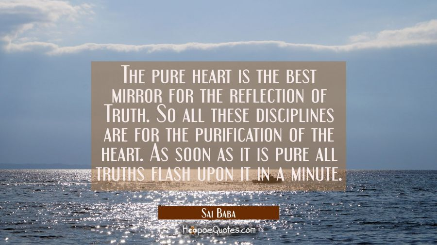 The Pure Heart Is The Best Mirror For The Reflection Of Truth So