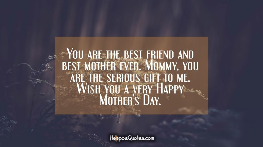 You Are The Best Friend And Best Mother Ever Mommy You Are The