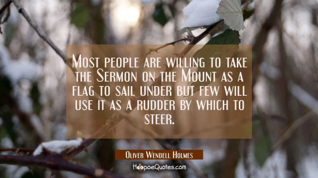 Most people are willing to take the Sermon on the Mount as a flag to sail under but few will use it