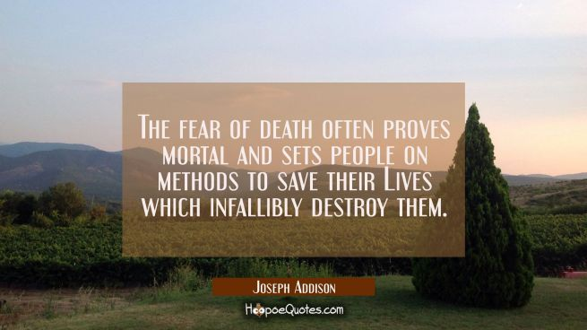 The fear of death often proves mortal and sets people on methods to save their Lives which infallib