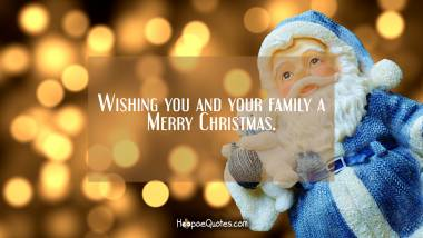 Wishing you and your family a Merry Christmas Christmas Quotes