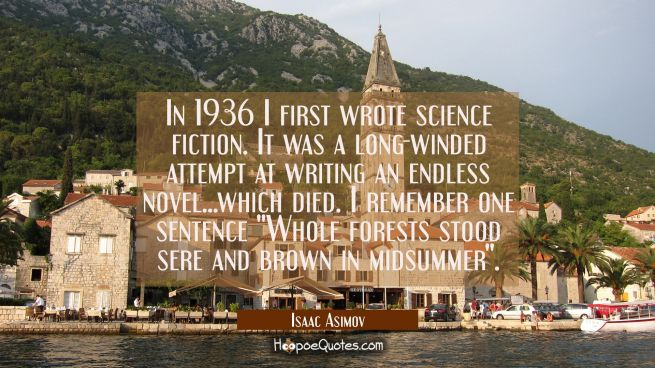 In 1936 I first wrote science fiction. It was a long-winded attempt at writing an endless novel...w