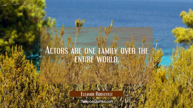 Actors are one family over the entire world.