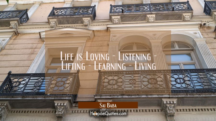 Life is Loving - Listening - Lifting - Learning - Living Sai Baba Quotes