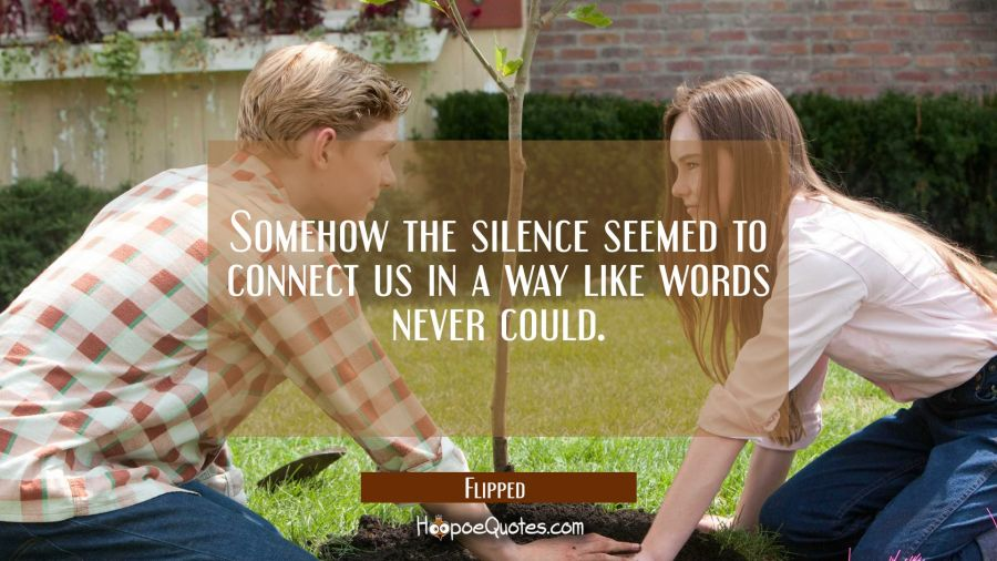 Somehow the silence seemed to connect us in a way like words never could. Movie Quotes Quotes
