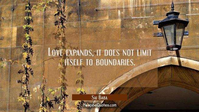 Love expands, it does not limit itself to boundaries.