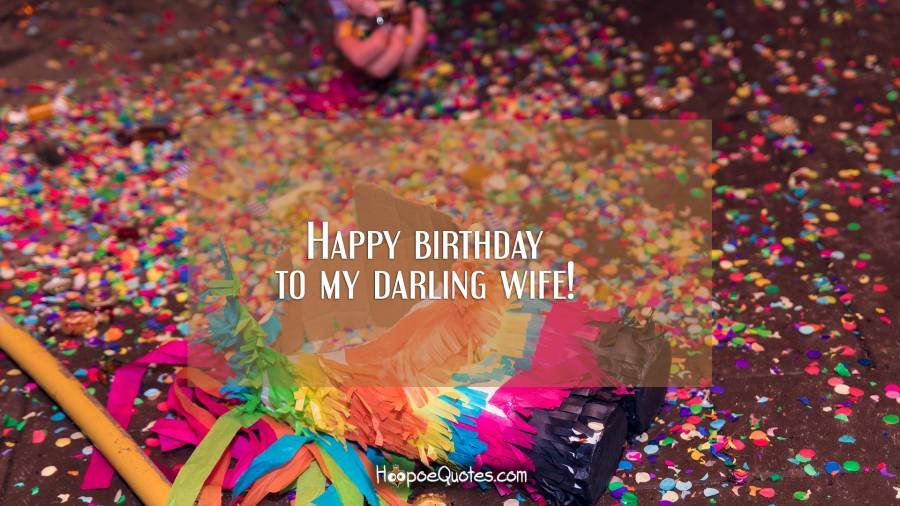 Happy birthday to my darling wife! Birthday Quotes