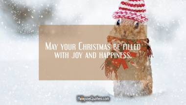 May your Christmas be filled with joy and happiness Christmas Quotes