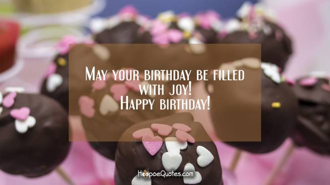 May your birthday be filled with joy! Happy birthday!
