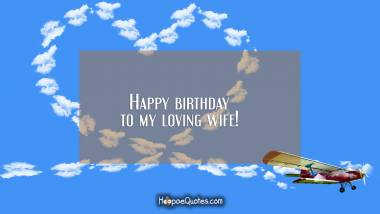 Happy birthday to my loving wife! Birthday Quotes