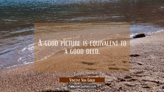 A good picture is equivalent to a good deed.