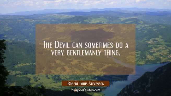 The Devil can sometimes do a very gentlemanly thing.