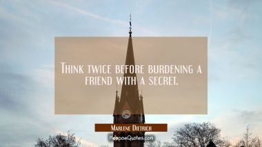 Think twice before burdening a friend with a secret.
