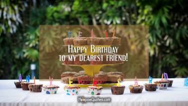 Happy Birthday to my dearest friend! Birthday Quotes
