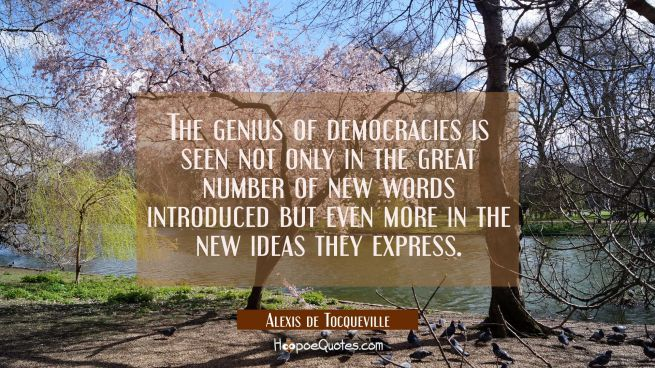 The genius of democracies is seen not only in the great number of new words introduced but even mor